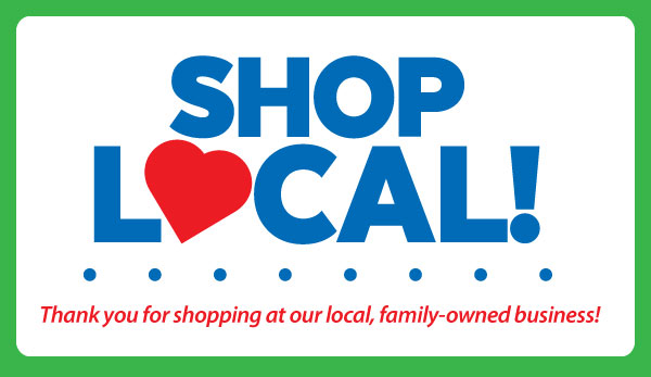Shop Local! Thank you for shopping at our local, family-owned business